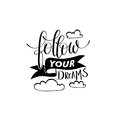 Follow your dreams handwritten calligraphy lettering quote