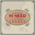 Friend in need is a friend indeed vintage typographic background motivational quote retro label with calligraphic elements Royalty Free Stock Photo