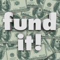 Fund it money background financing start up funding words on a of hundred dollar bills to illustrate a company non profit charity Royalty Free Stock Photos
