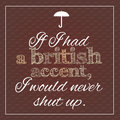 Funny, inspirational poster about british accent.