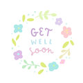 Get well soon. Floral laurel and hand drawn text.