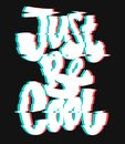 Glitch slogan Just be cool vector print for t-shirt print