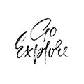 Go explore. Hand written lettering typography. Modern brush calligraphy quote. Motivational print for cards. Vector illustration.