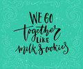 We go together like milk and cookies. Romantic quote for cards at teal background Royalty Free Stock Photo