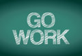 Go work sign over a chalkboard illustration design graphic Stock Photo
