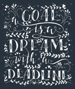 Goal is dream with deadline.