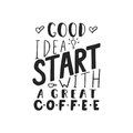 Good idea start with a great coffee - hand drawn dancing lettering quote