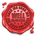 Good Job, Well Done- Stamp on Red Wax Seal. Royalty Free Stock Photo