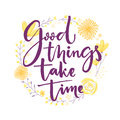 Good things take time. Inspiration saying lettering in hand drawn flowers wreath.