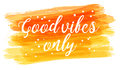 Good vibes only brushed background
