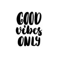 Good vibes only - hand drawn lettering quote on the white background. Fun brush ink inscription for photo