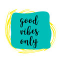Good Vibes Only hand lettering on colorful grunge stain.