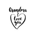 Grandma, i love you- hand drawn lettering phrase on the white background. Fun brush ink inscription for photo overlays, g