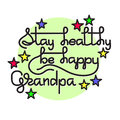 Grandpa Stay Healthy, Be Happy. Vector greeting card.