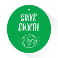 Green sticker with lettering text Save Earth and silhouette of planet. Vector illustration Royalty Free Stock Photo
