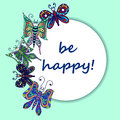 Greeting Card Be happy in the round frame and multi-colored hand-drawn butterflies. Royalty Free Stock Photo