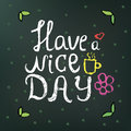 Hand drawn doodle text have a nice day on a dark green background with flowers and circles. can be used in postcards, tee shirts