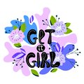 A hand-drawn illustration with lettering get it girl. Feminism quote made in vector. Woman motivational slogan. Design Royalty Free Stock Photo