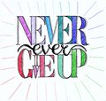 Hand drawn illustration of Never ever give up text