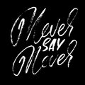 Hand drawn lettering. Motivating modern calligraphy. Inspiring hand lettered quote. Printable phrase. Never say never.