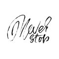 Hand drawn lettering. Motivating modern calligraphy. Inspiring hand lettered quote. Printable phrase. Never stop.