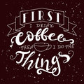 Hand drawn lettering poster. Vector quote. Art illustration. First i drink coffee then i do the things