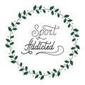Hand drawn retro lettering Sport addicted