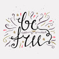 Hand drawn typography poster. Be free. Inspirational and motivational posters. Stylish typographic poster design in cute style