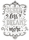 Hand drawn typography poster. Conceptual handwritten phrase Sleep Less Dream More.