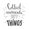 Hand drawn typography poster. Stylish typographic poster design with inscription - collect moments not things. Inspirational illus
