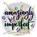 Hand drawn vector lettering. Amazingly imperfect phrase by hand on bright background with stars ans crowns. Handwritten