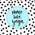 Hand drawn vector lettering. Peace Love Yoga. Motivational modern calligraphy. Inspirational phrase for poster and icon