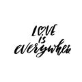 Hand lettered inspirational quote. Love is everywhere. Hand brushed ink lettering. Royalty Free Stock Photo