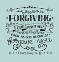 Hand lettering with bible verse Forgiving one another even as God in Christ forgave you on blue background