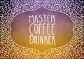 Hand written typography quote or saying Master Coffee Drinker in white letters in decorated curl frame design border on purple and Royalty Free Stock Photo
