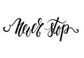 Handdrawn lettering of a phrase Never Stop.