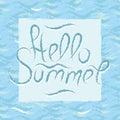 Handwriting phrase Hello Summer on sea color background. Light calligraphy design postcard