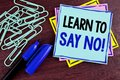 Handwriting text Learn To Say No Motivational Call. Concept meaning Encouragement advice tips morality values written on Sticky No