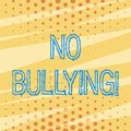 Handwriting text No Bullying. Concept meaning stop aggressive behavior among children power imbalance Pattern of Tiny
