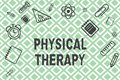 Handwriting text Physical Therapy. Concept meaning Treatment or analysisaging physical disability Physiotherapy