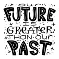 Handwritten black text isolated - Our future is greater than our past Royalty Free Stock Photo