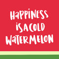 The handwritten inscription: `Happiness is a cold watermelon` in a trendy calligraphic style Royalty Free Stock Photo