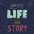 Handwritten lettering poster - Your life is your story.