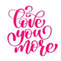 Handwritten Love you more Vector sign with positive hand drawn love quote on romantic typography style in pink color
