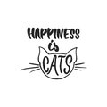 Happiness is cats - hand drawn dancing lettering quote isolated on the white background. Fun brush ink inscription for