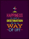 Happiness Is Not A Destination. It Is A Way Of Life. Creative Motivation Quote Vector Poster Concept. Royalty Free Stock Photo