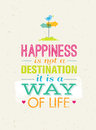 Happiness Is Not A Destination. It Is A Way Of Life. Creative Motivation Quote Vector Poster Concept.