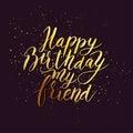 Happy birthday friend. Congratulating hand drawn quote.