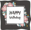 Happy birthday. Square frame with hand drawn brush pen lettering, flowers with space for text. Holiday greeting card