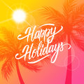 Happy Holidays greeting card. Summertime background with calligraphic lettering text design and palm trees silhouette.